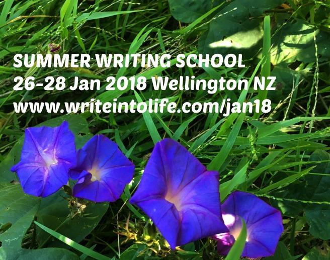 Summer writing school 26–28 Jan 2018 Wellington NZ www.writeintolife.com/jan18